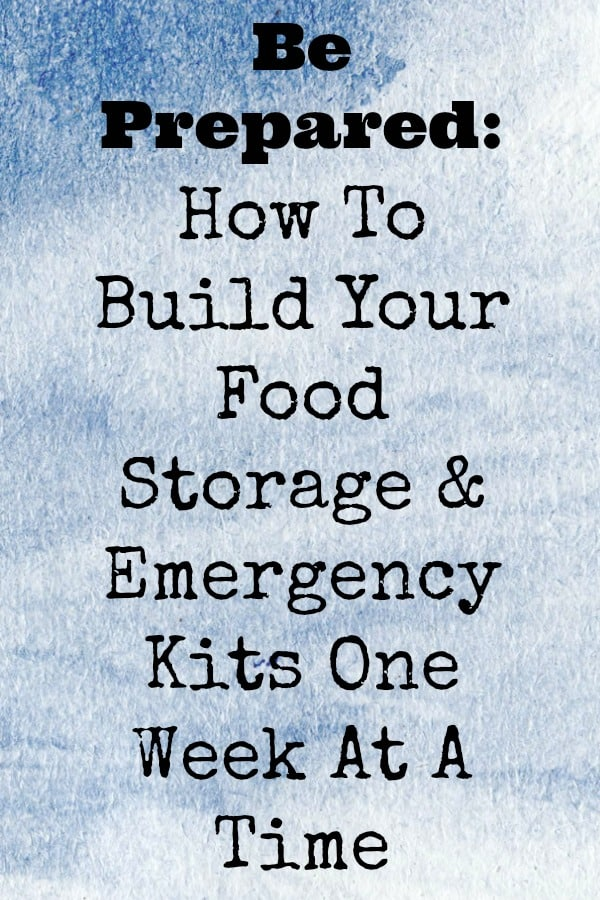 Be Prepared: Build Your Food Storage & Emergency Kits One Week At A Time