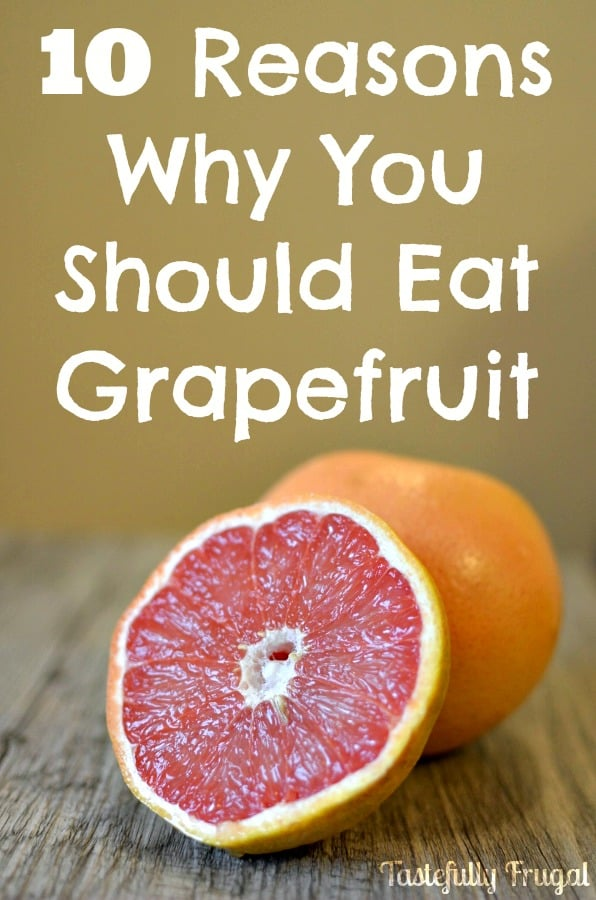 10 reasons why you should eat grapefruit  tastefully frugal