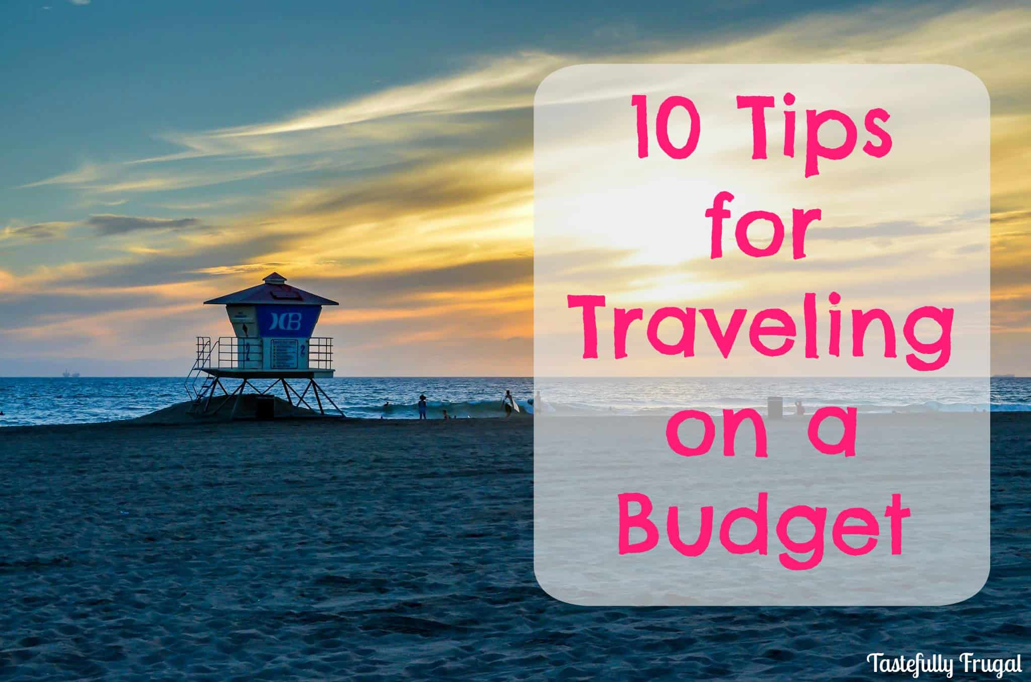 10 Tips for Traveling on a Budget | Tastefully Frugal