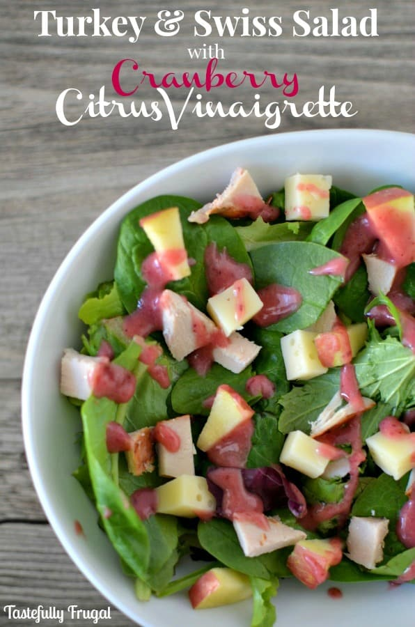 Turkey & Swiss Salad with Cranberry Citrus Vinaigrette: A great way to use those Thanksgiving Dinner leftovers  Tastefully Frugal