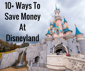 10+ Ways To Save Money On Your Next Trip To Disneyland