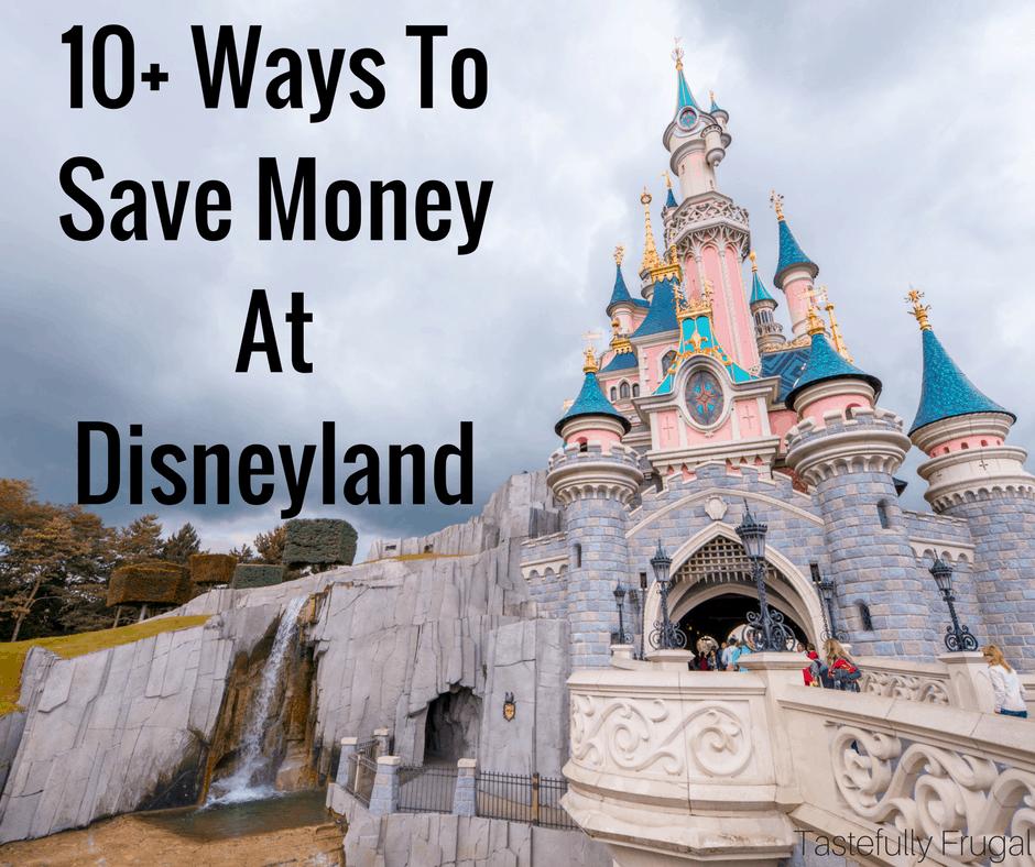 10+ Ways To Save Money On Your Next Trip To Disneyland