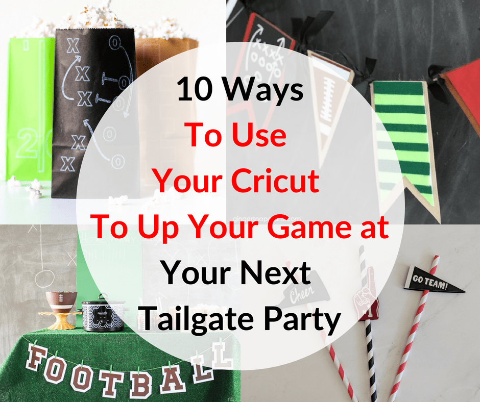 10 Ways To Use Your Cricut To Up Your Game at Your Next Tailgate Party