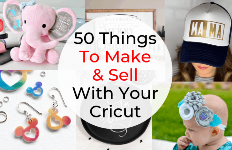 50 Things To Make And Sell With Cricut