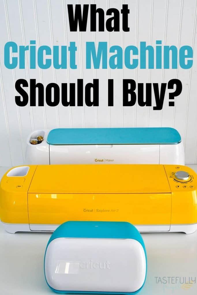 What Cricut Machine Should I Buy? - Tastefully Frugal